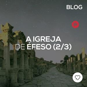 Éfeso: uma igreja como a igreja de hoje (parte 2/3)