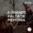 A grande falta de memória