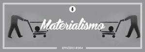 #PADD064: Materialismo