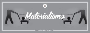 #PADD064: Materialismo