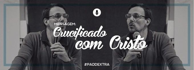 PADDEXTRA: Mensagem - Crucificado com Cristo