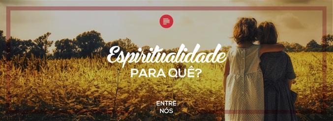 Espiritualidade para quê?
