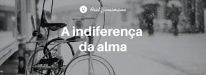 A Indiferença da Alma