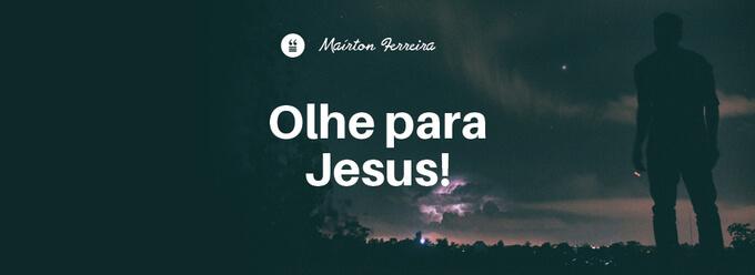 Olhe para Jesus!