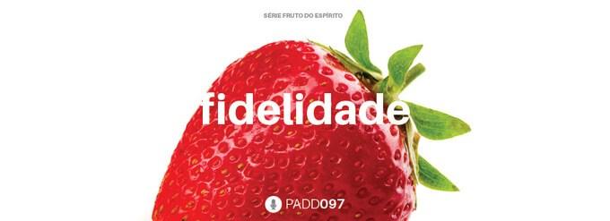 #PADD097: Fidelidade