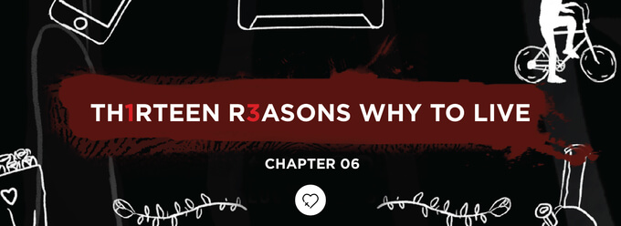 Th1rteen R3asons Why To Live: Chapter 06