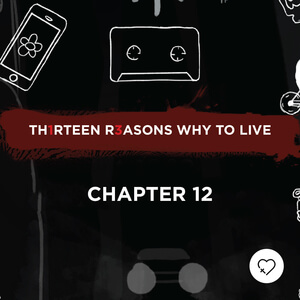Th1rteen R3asons Why To Live: Chapter 12