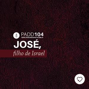 #PADD104: José, filho de Israel