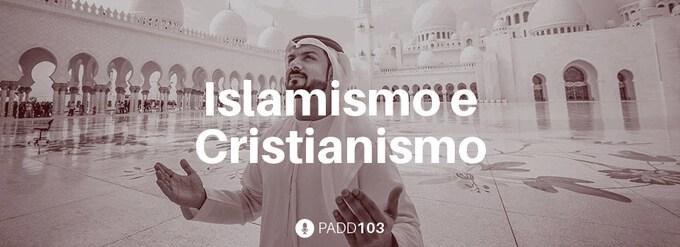 #PADD103: Islamismo e Cristianismo