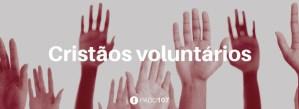 #PADD107: Cristãos voluntários