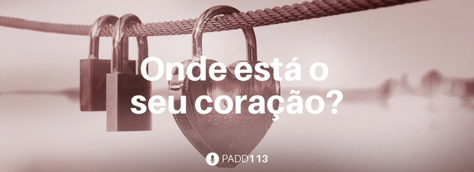 #PADD113: Onde está o seu coração?