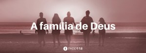 #PADD118: A família de Deus