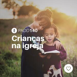 #PADD140: Crianças na igreja