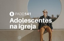 #PADD141: Adolescentes na igreja