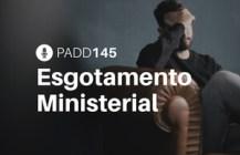#PADD145: Esgotamento Ministerial