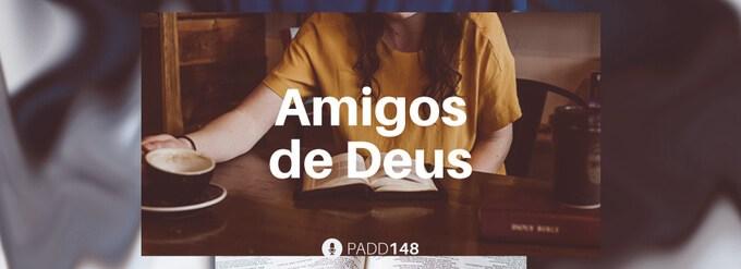 #PADD148: Amigos De Deus