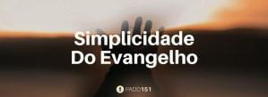 #PADD151: Simplicidade Do Evangelho