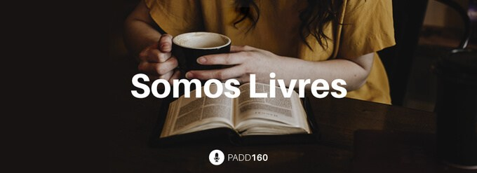 #PADD160: Somos Livres