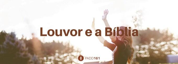 #PADD161: Louvor E A Bíblia