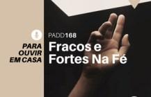 #PADD168: Fracos E Fortes Na Fé