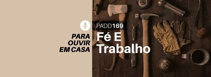 #PADD169: Fé E Trabalho