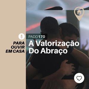#PADD170: A Valorização Do Abraço