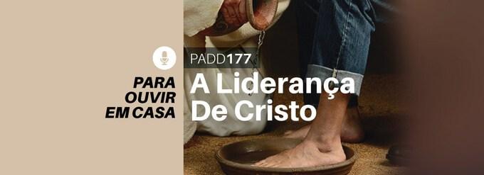 #PADD177: A Liderança De Cristo