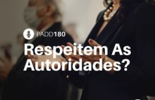 #PADD180: Respeitem As Autoridades?