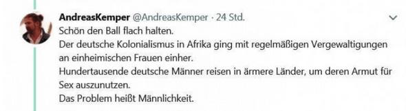 Schön den Ball flach halten. Der deutsche Kolonialismus in Afrika ging mit regelmäßigen Vergewaltigungen an einheimischen Frauen einher. Hunderttausende deutsche Männer reisen in ärmere Länder, um deren Armut für Sex auszunutzen. Das Problem heißt Männlichkeit.