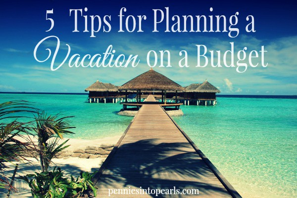 5 tips for planning a vacation on a budget