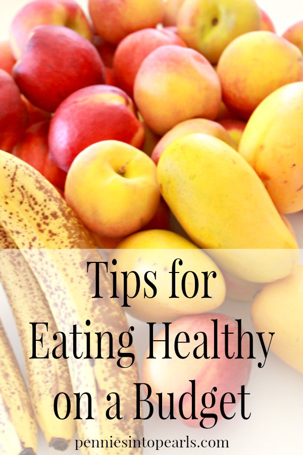 Tips for Eating Healthy on a Budget - penniesintopearls.com - Follow these easy 7 tips for eating healthy on a budget. Don't worry about coupons, click to find out what else you can do easily to start eating healthy!