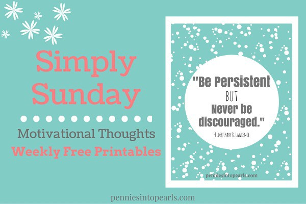 Simply Sunday Motivational Thoughts - penniesintopearls.com - Motivational thoughts and free printable from Elder Lawrence's talk October 2015