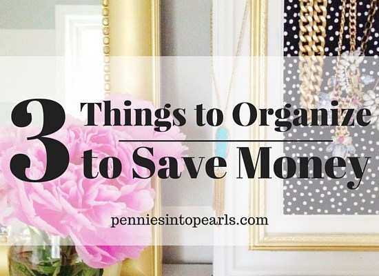 #3 is what I need help on! Organize these 3 things to save money! Tips to simply organize and save money.