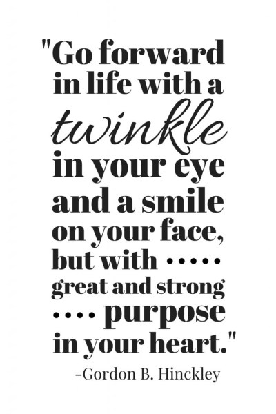 """""""Go forward in life with a twinkle in your eye"""" Gordon B Hinckley Quote"""
