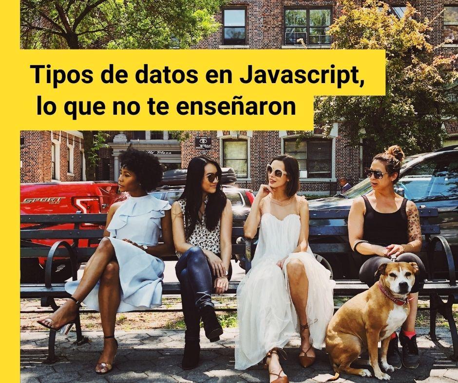 Tipos de datos en Javascript, lo que no te enseñaron