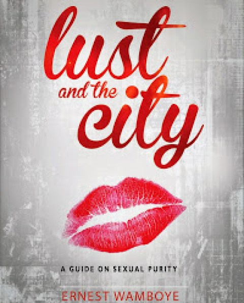Lust and the City - A Guide on Sexual Purity by Ernest Wamboye