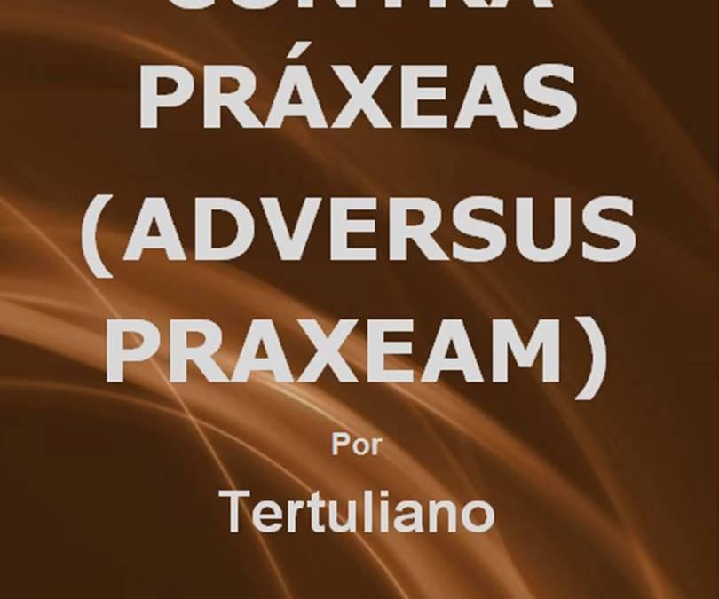 Contra Práxeas (Adversus Praxeam), por Tertuliano – Introducción y traducción por Julio César Clavijo
