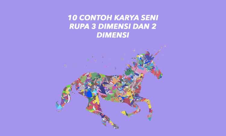 Sebutkan 10 Contoh Karya Seni Rupa 3 Dimensi dan 2 Dimensi ...