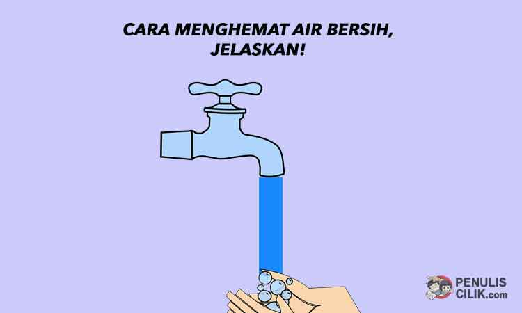 Cara menghemat air bersih jelaskan  Penulis Cilik