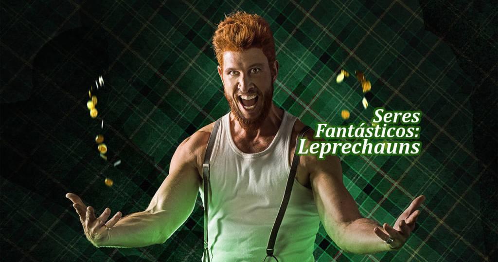 Seres Fantásticos: Leprechauns