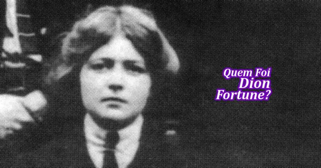 Quem Foi Dion Fortune?
