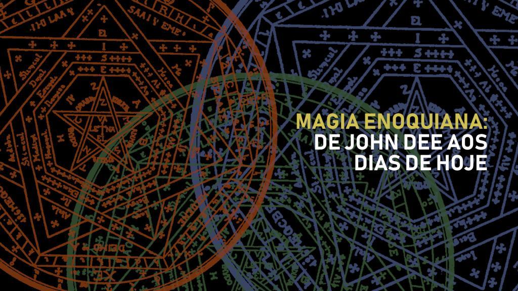Magia Enoquiana: de John Dee aos dias de hoje