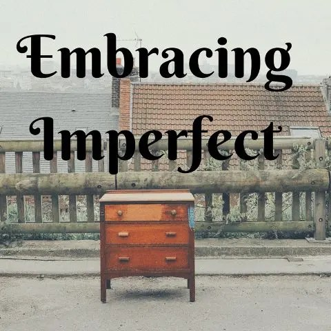 Embracing the Imperfect