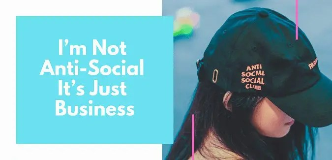 I'm Not Anti-Social It's Just Business