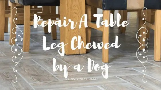 Repair A Table Leg Chewed by a Dog – Using  Epoxy Wood Filler