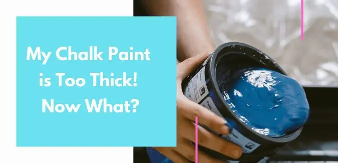 My Chalk Paint is Too Thick! Now What?