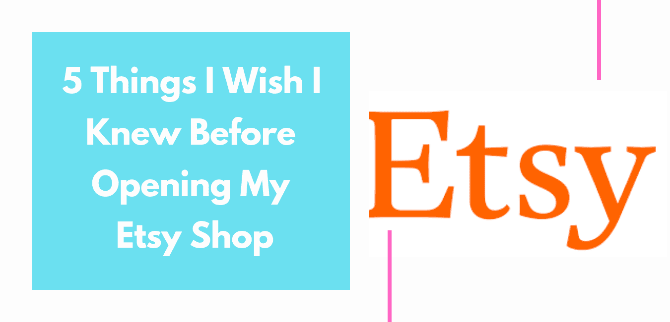 5 Things I Wish I Knew About Selling on Etsy Before I Started