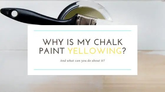Why Is My Chalk Paint Yellowing?