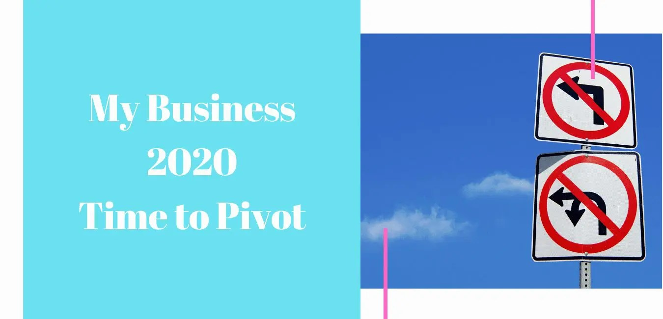 My Business in 2020 – Time to Pivot
