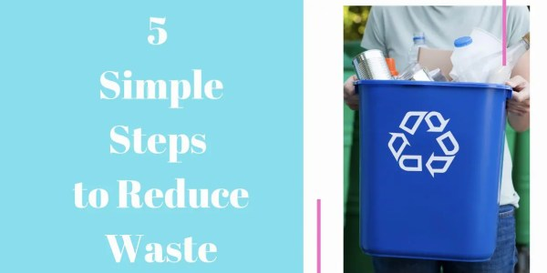 5 Simple Steps to Reduce Waste